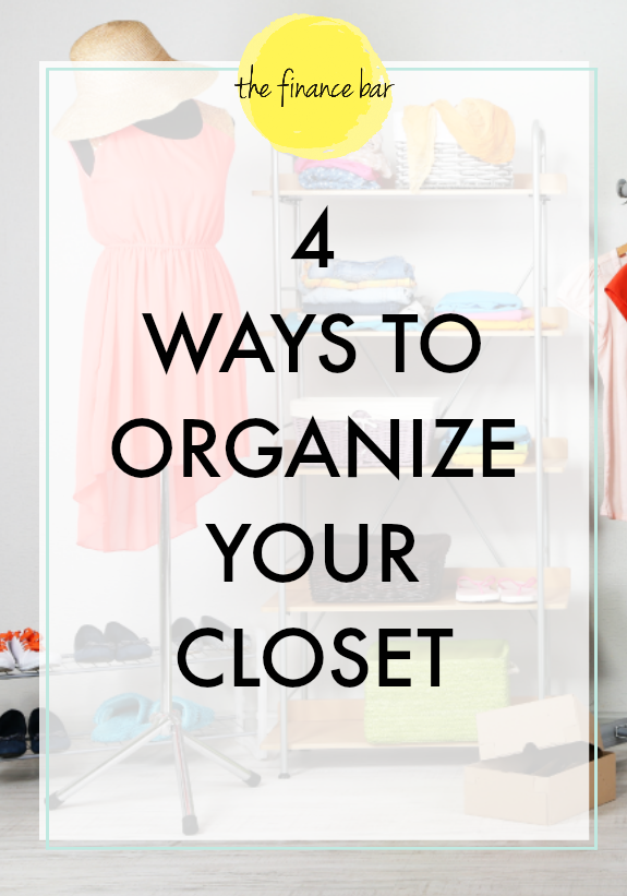 4 Ways To Organize Your Closet The Finance Bar