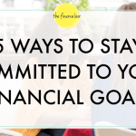 5 WAYS TO STAY COMMITTED TO YOUR FINANCIAL GOALS