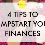 4 TIPS TO JUMPSTART YOUR FINANCES