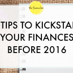 5 TIPS TO KICKSTART YOUR FINANCES BEFORE 2016