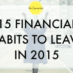 15 FINANCIAL HABITS TO LEAVE IN 2015