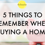 5 THINGS TO REMEMBER WHEN BUYING A HOME