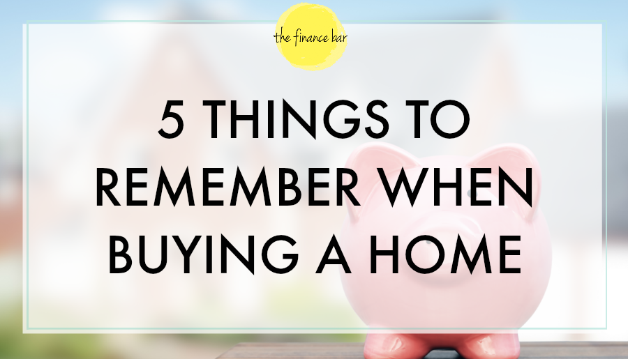 5 Things To Remember When Buying A Home The Finance Bar