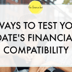5 WAYS TO TEST YOUR DATE'S FINANCIAL COMPATIBILITY