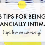 6 TIPS FOR BEING FINANCIALLY INTIMATE (tips from our community)