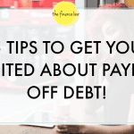 5 TIPS TO GET YOU EXCITED ABOUT PAYING OFF DEBT!