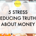 5 STRESS REDUCING TRUTHS ABOUT MONEY