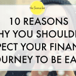 10 REASONS WHY YOU SHOULDN'T EXPECT YOUR FINANCE JOURNEY TO BE EASY
