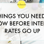 5 THINGS YOU NEED TO KNOW BEFORE INTEREST RATES GO UP