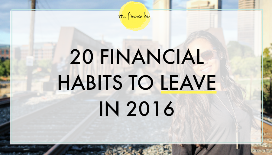 20 FINANCIAL HABITS TO LEAVE IN 2016