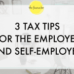 3 Tax Tips for the Employee  & The Self Employed