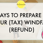 4 Important Ways to Prepare for Your (Tax) Windfall (Refund)