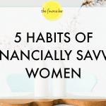 5 HABITS OF FINANCIALLY SAVVY WOMEN