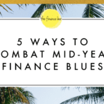 5 WAYS TO COMBAT MID-YEAR FINANCE BLUES