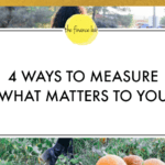 4 WAYS TO MEASURE WHAT MATTERS TO YOU
