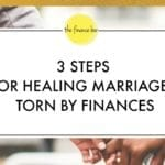 3 Steps for Healing Marriages Torn by Finances