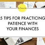 5 TIPS FOR PRACTICING PATIENCE WITH YOUR FINANCES
