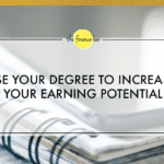 USE YOUR DEGREE TO INCREASE YOUR EARNING POTENTIAL