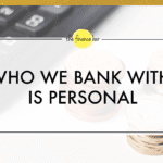 WHO WE BANK WITH IS PERSONAL